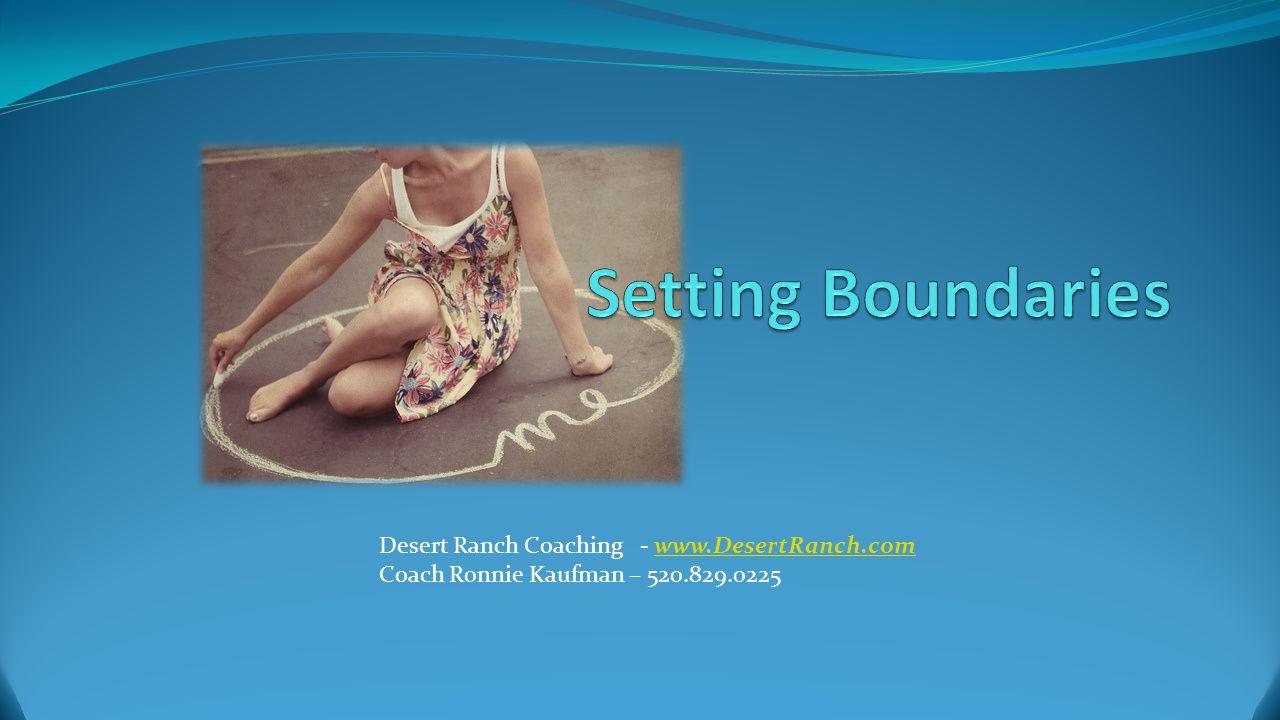 Desert Ranch Coaching - www.DesertRanch.comwww.DesertRanch.com Coach Ronnie Kaufman – 520.829.0225