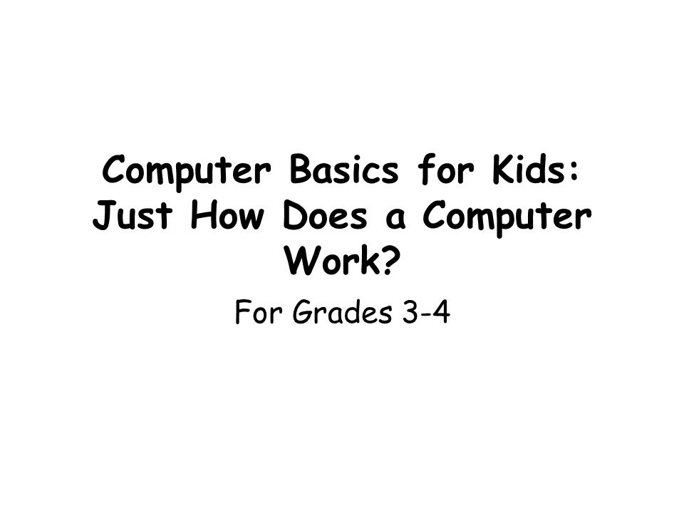 Computer Basics for Kids: Just How Does a Computer Work? For Grades 3-4