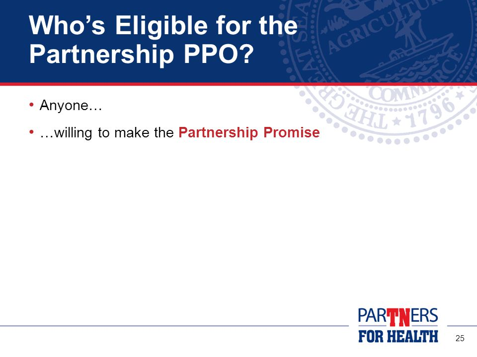 25 Who's Eligible for the Partnership PPO Anyone… …willing to make the Partnership Promise