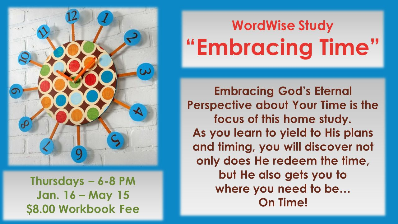 WordWise Study Embracing Time Embracing God's Eternal Perspective about Your Time is the focus of this home study.