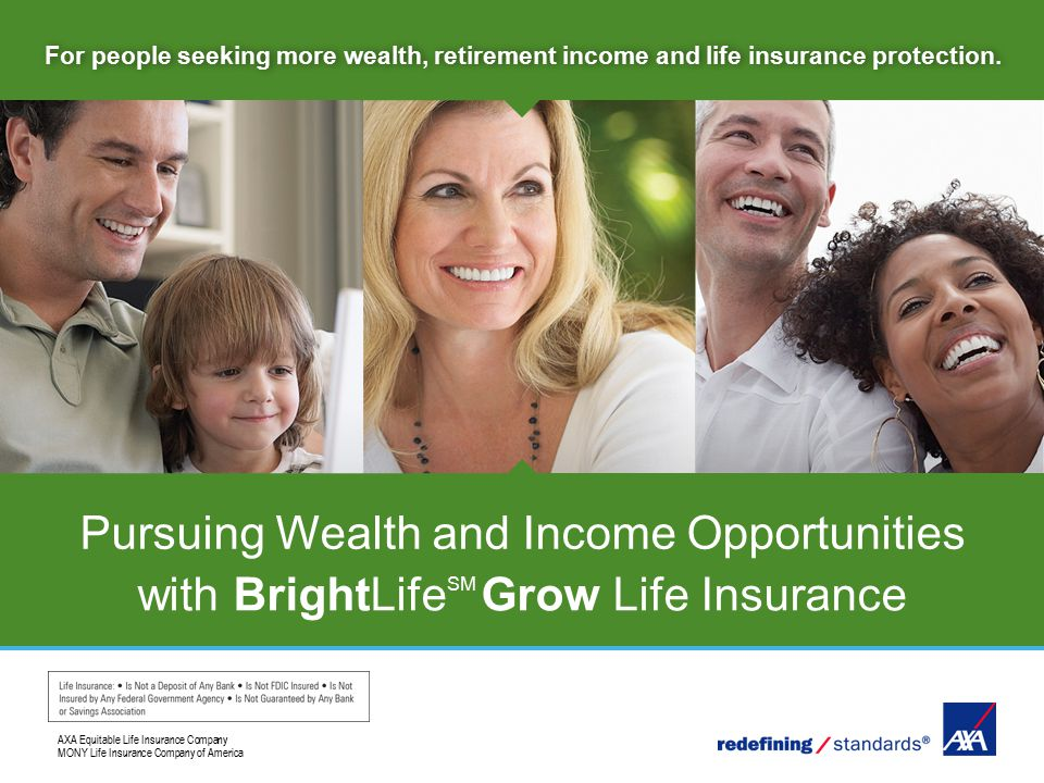 1 For people seeking more wealth, retirement income and life insurance protection. AXA Equitable Life Insurance Company MONY Life Insurance Company of