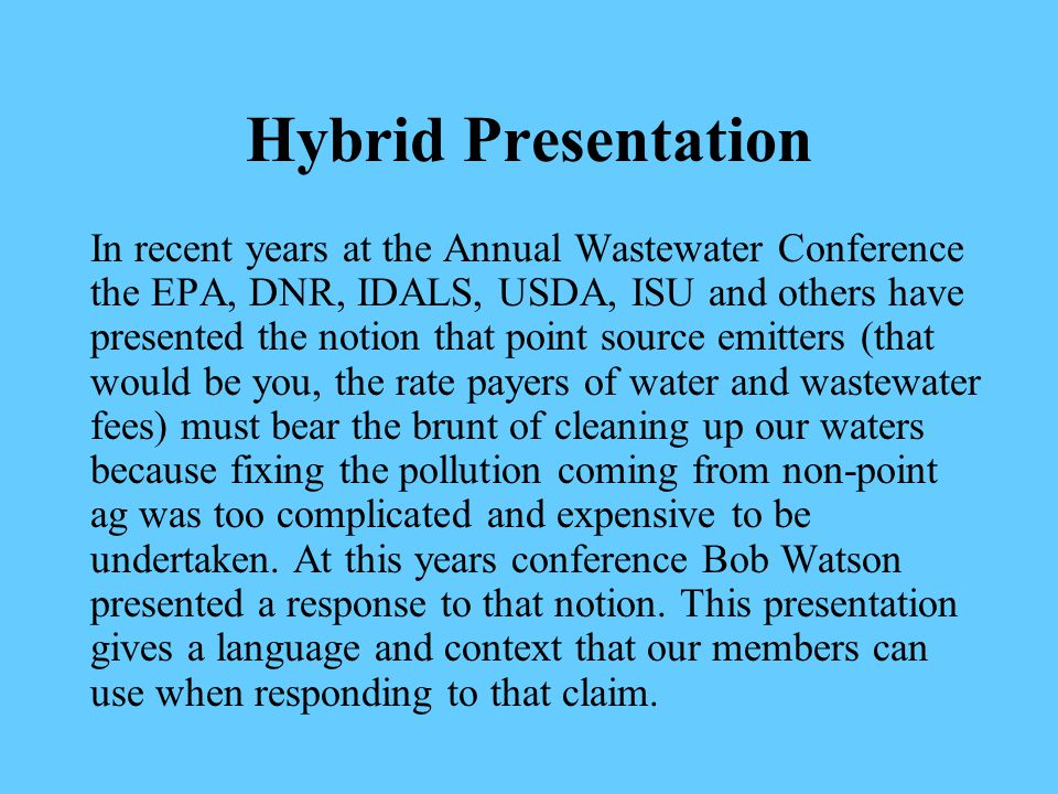 Hybrid Presentation Bob Watson Presentation IAWEA Annual Conference June 5, 2013 Presentation title: Alternate Cropping Systems to Reduce Non-point Pollution Original title: Conservation Band-Aids or Real Watershed Changes