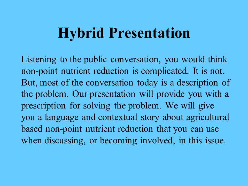 Hybrid Presentation We know that the two pollutants most responsible for our surface waters being classified impaired are phosphorus and nitrogen.