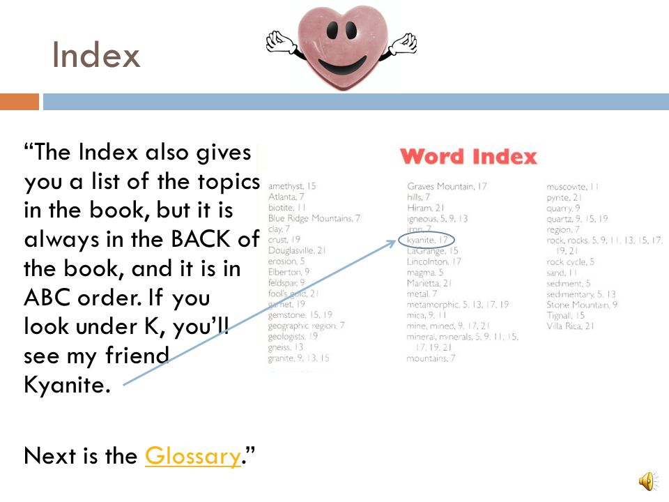 "Table of Contents ""The Table of Contents is in the FRONT of the book, and it is in number order. Now let's learn about the Index.""Index"