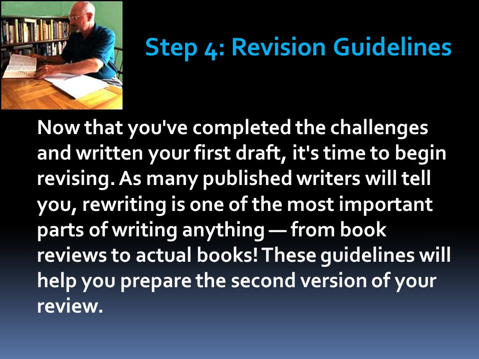 Now that you ve completed the challenges and written your first draft, it s time to begin revising.