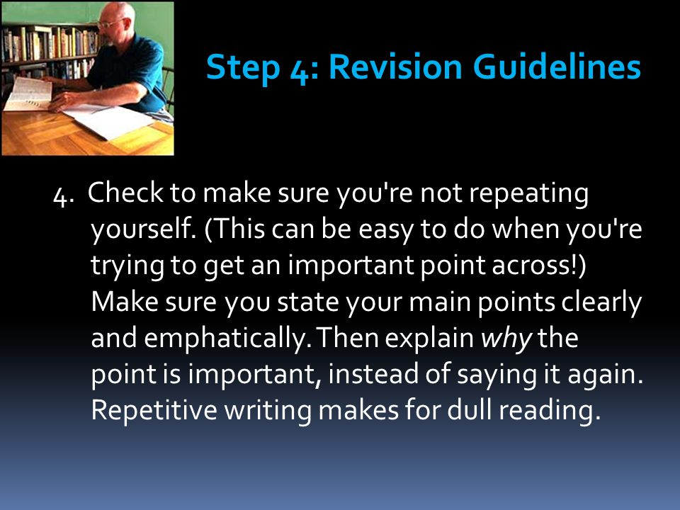 4. Check to make sure you re not repeating yourself.