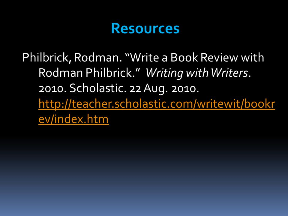 "Philbrick, Rodman. ""Write a Book Review with Rodman Philbrick."" Writing with Writers. 2010. Scholastic. 22 Aug. 2010. http://teacher.scholastic.com/wr"