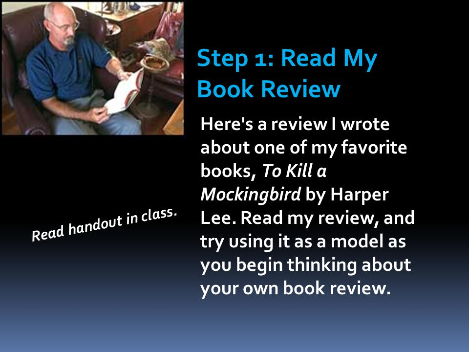Step 1: Read My Book Review Here's a review I wrote about one of my favorite books, To Kill a Mockingbird by Harper Lee. Read my review, and try using