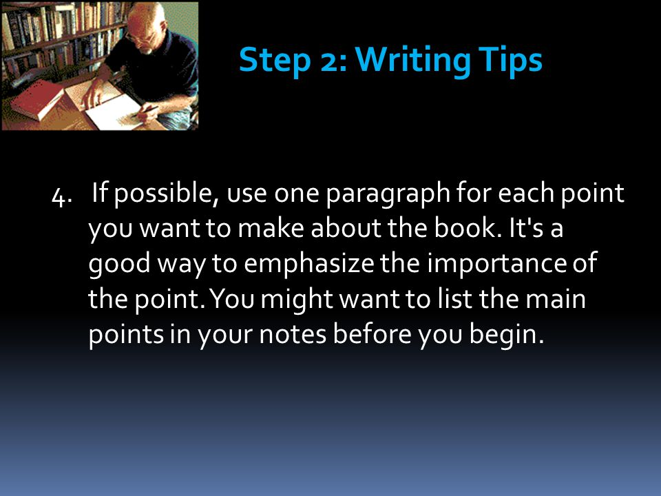 4. If possible, use one paragraph for each point you want to make about the book.