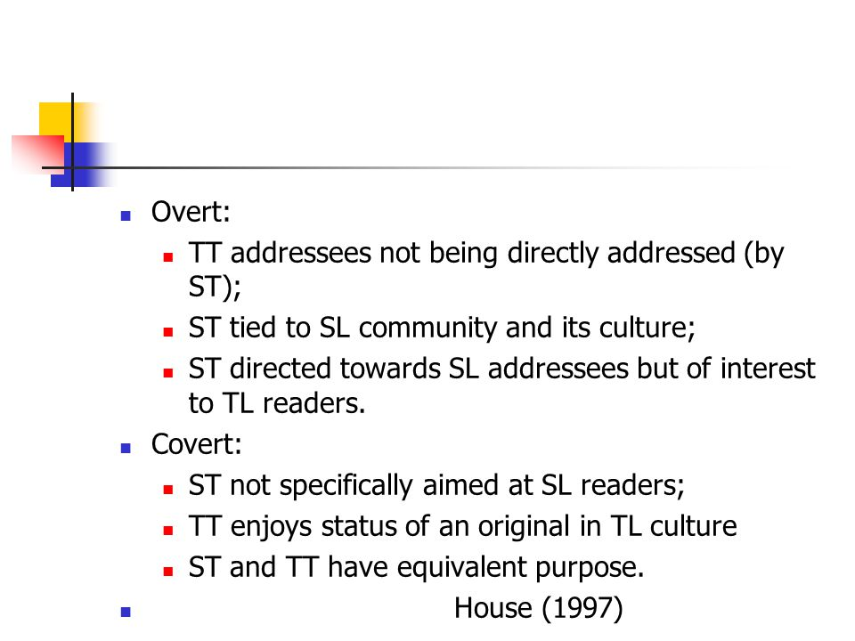 Overt: TT addressees not being directly addressed (by ST); ST tied to SL community and its culture; ST directed towards SL addressees but of interest