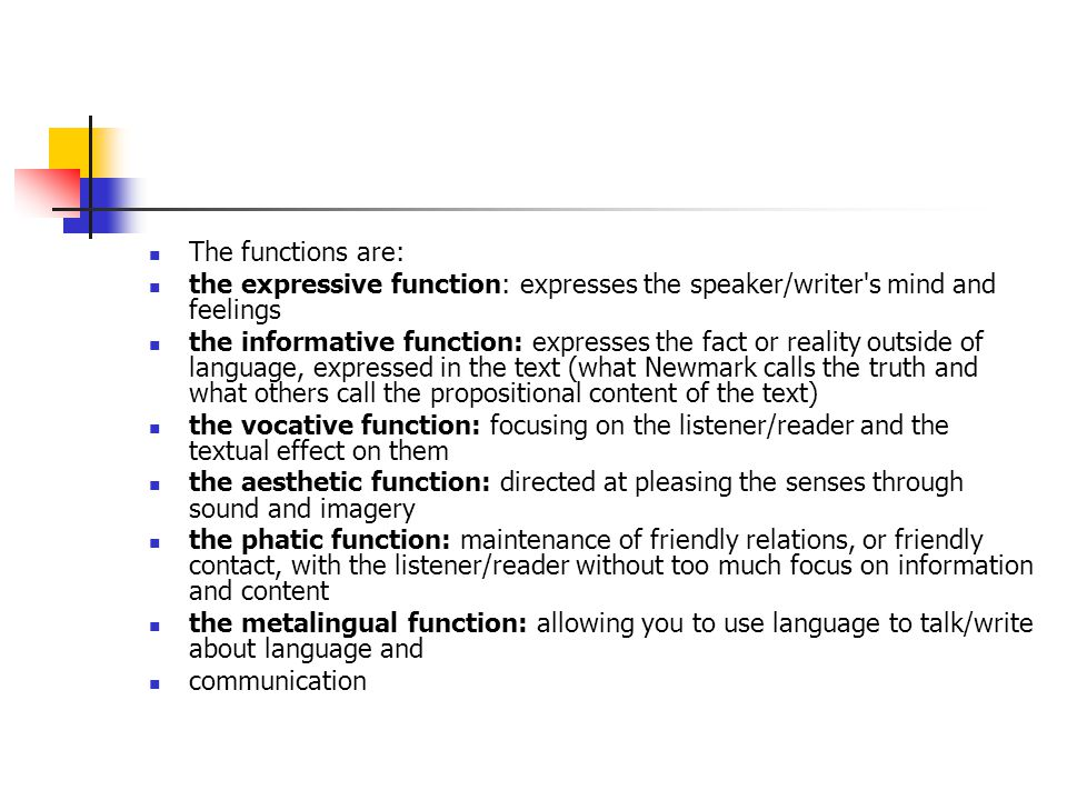 The functions are: the expressive function: expresses the speaker/writer's mind and feelings the informative function: expresses the fact or reality o