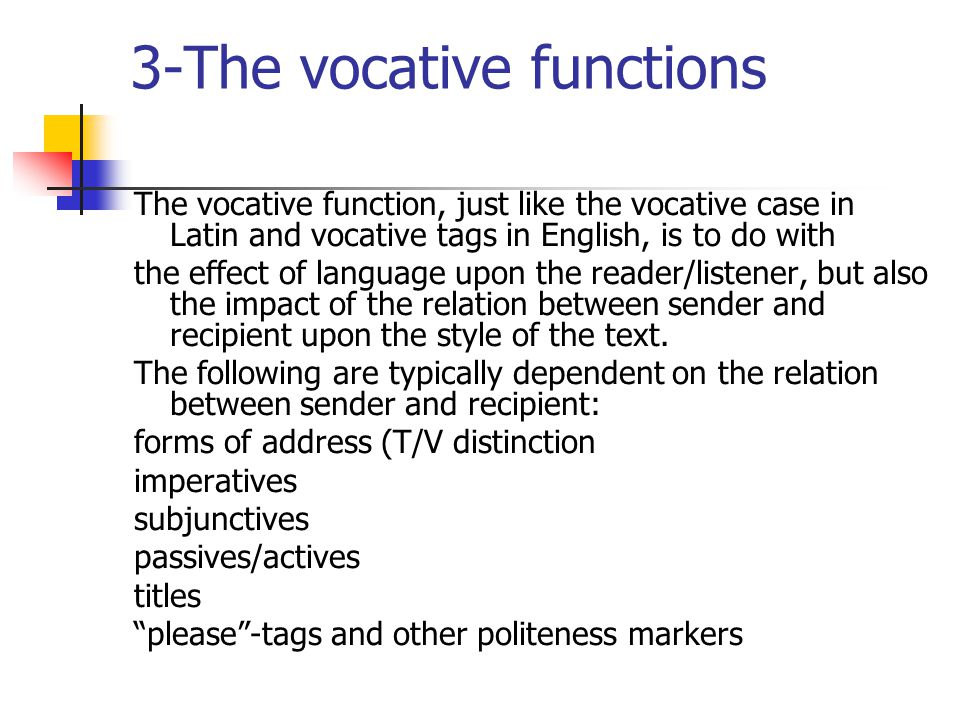 3-The vocative functions The vocative function, just like the vocative case in Latin and vocative tags in English, is to do with the effect of languag