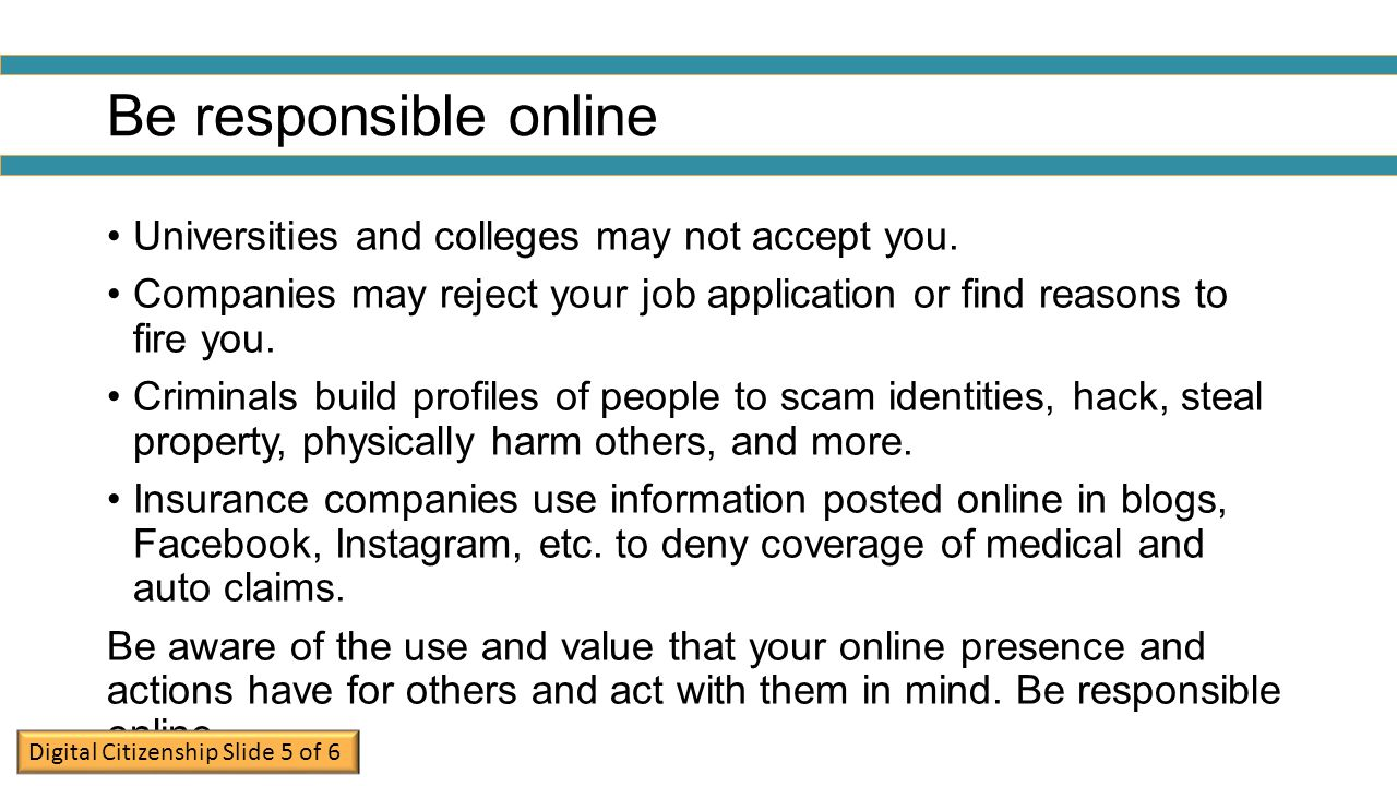 Be responsible online Universities and colleges may not accept you.
