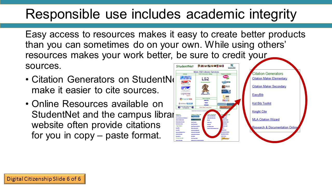 Responsible use includes academic integrity Easy access to resources makes it easy to create better products than you can sometimes do on your own.