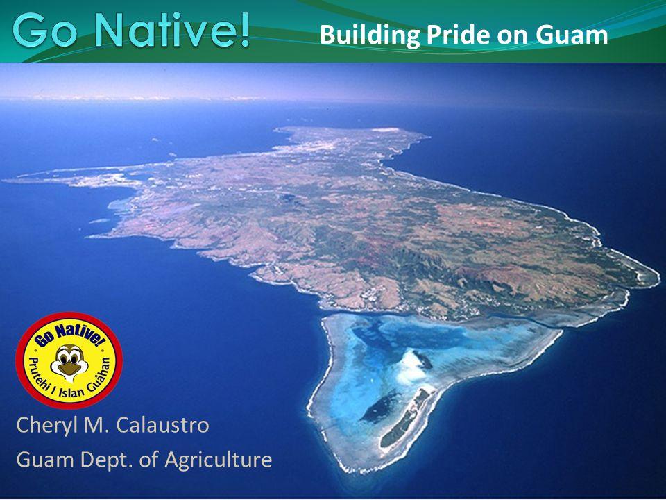 Building Pride on Guam Cheryl M. Calaustro Guam Dept. of Agriculture