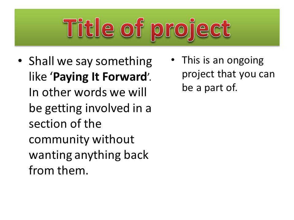 Shall we say something like 'Paying It Forward '.