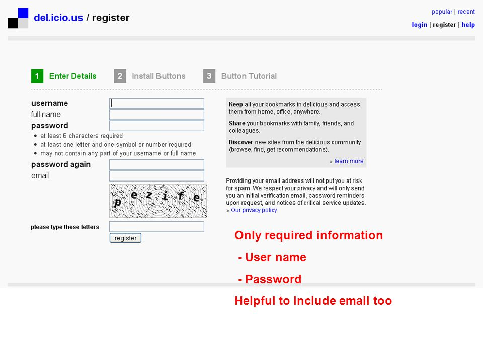 Only required information - User name - Password Helpful to include email too