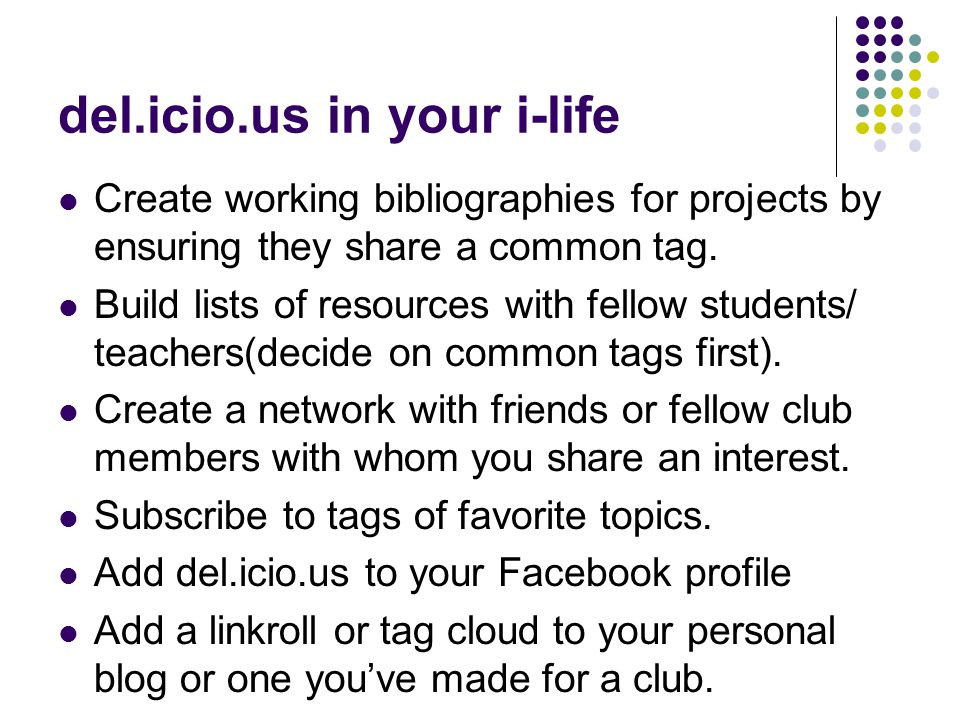 del.icio.us in your i-life Create working bibliographies for projects by ensuring they share a common tag.