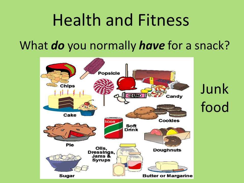 Health and Fitness What do you normally have for a snack? Junk food
