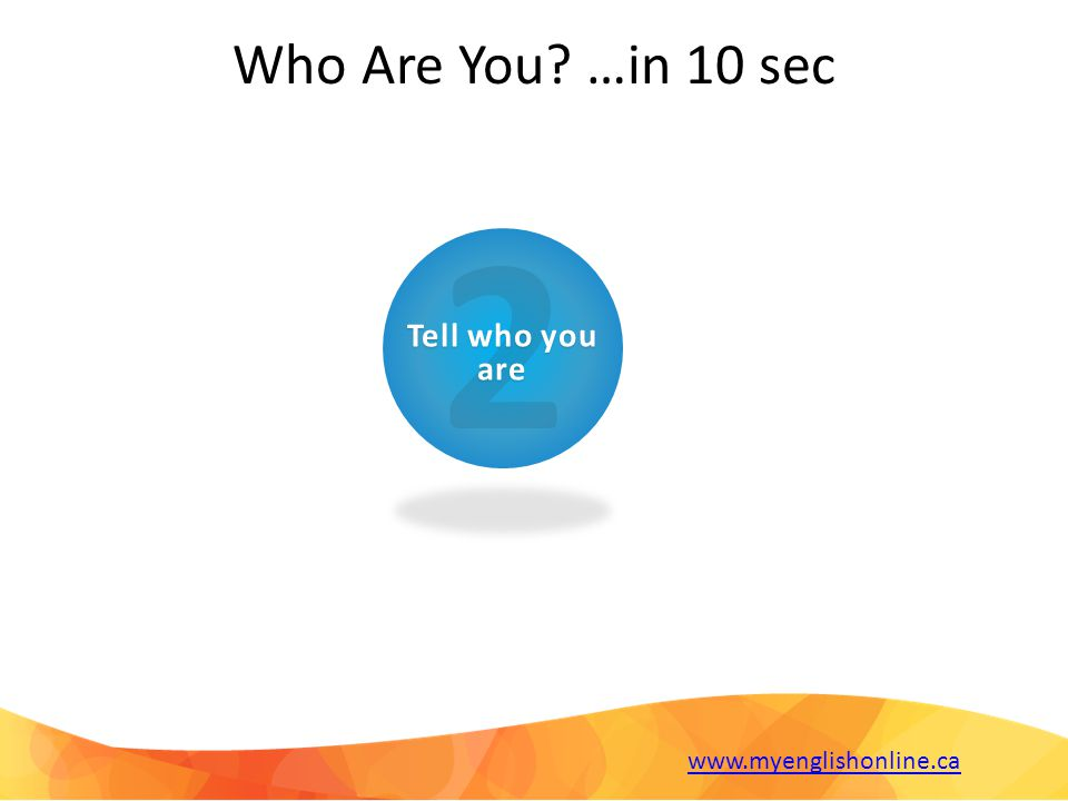 2 Tell who you are Who Are You …in 10 sec www.myenglishonline.ca