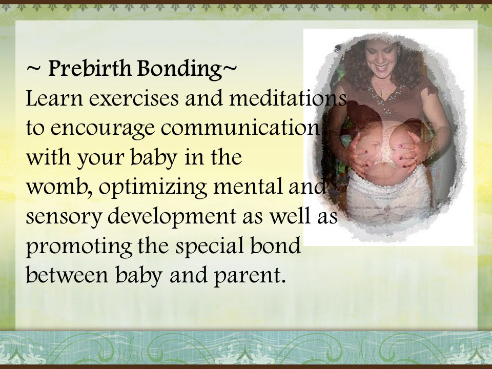 ~ Prebirth Bonding~ Learn exercises and meditations to encourage communication with your baby in the womb, optimizing mental and sensory development a