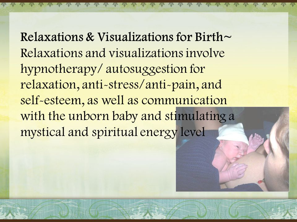 Relaxations & Visualizations for Birth~ Relaxations and visualizations involve hypnotherapy/ autosuggestion for relaxation, anti-stress/anti-pain, and