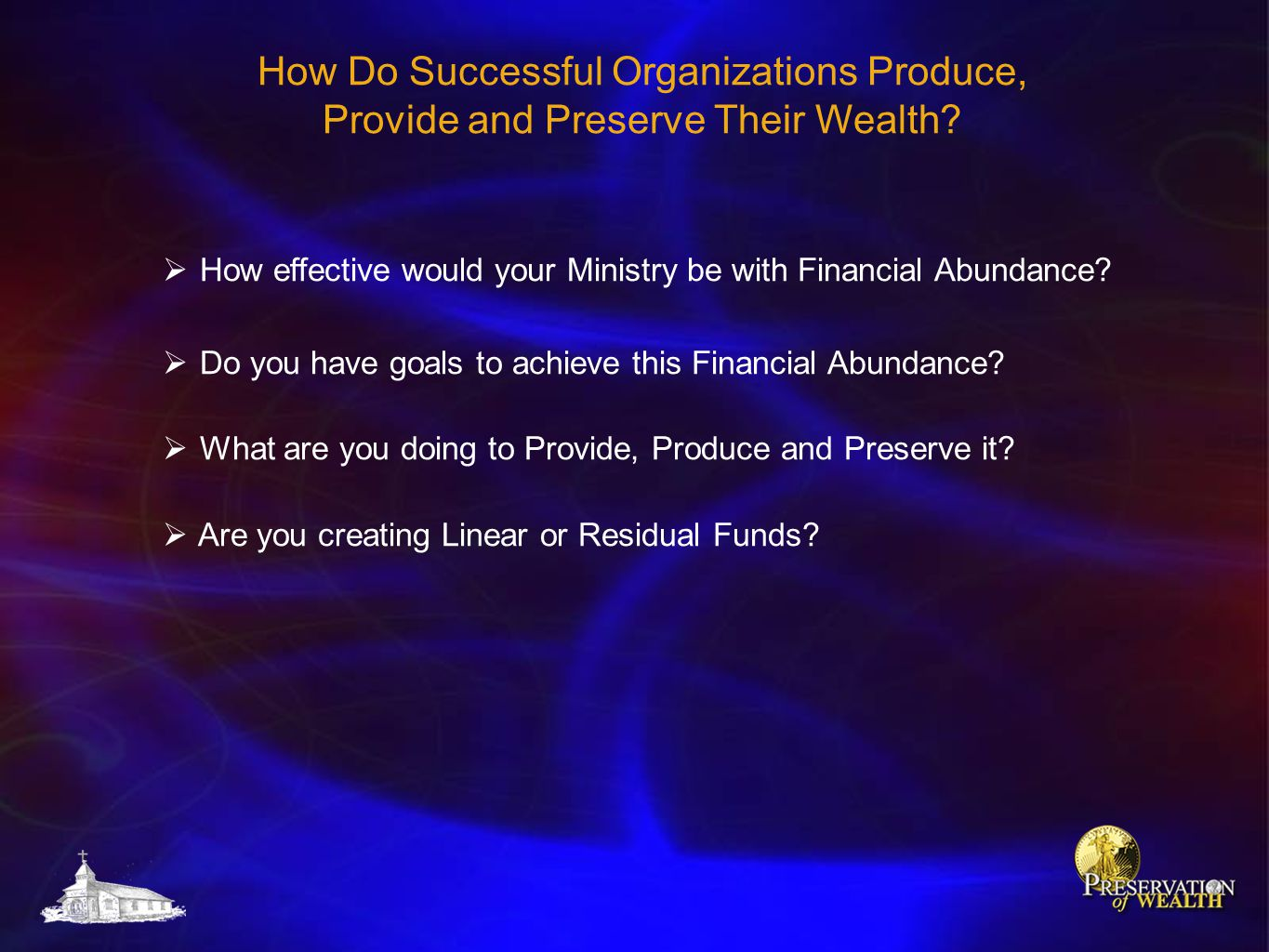 How Do Successful Organizations Produce, Provide and Preserve Their Wealth?  How effective would your Ministry be with Financial Abundance?  Do you