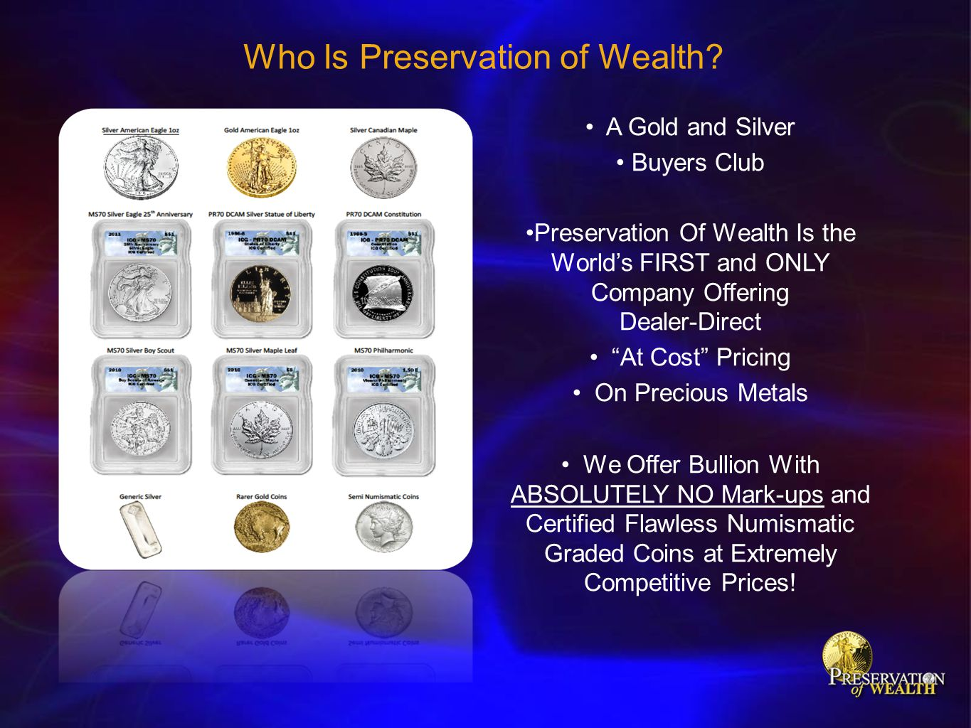 "A Gold and Silver Buyers Club Preservation Of Wealth Is the World's FIRST and ONLY Company Offering Dealer-Direct ""At Cost"" Pricing On Precious Metals"