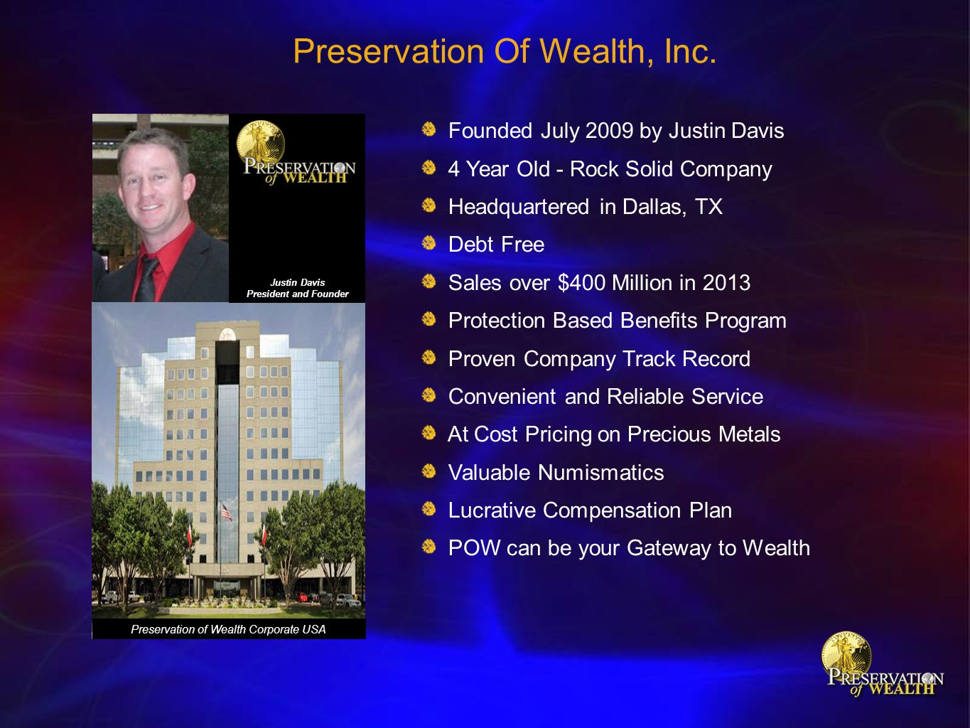 Preservation Of Wealth, Inc. Founded July 2009 by Justin Davis 4 Year Old - Rock Solid Company Headquartered in Dallas, TX Debt Free Sales over $400 M