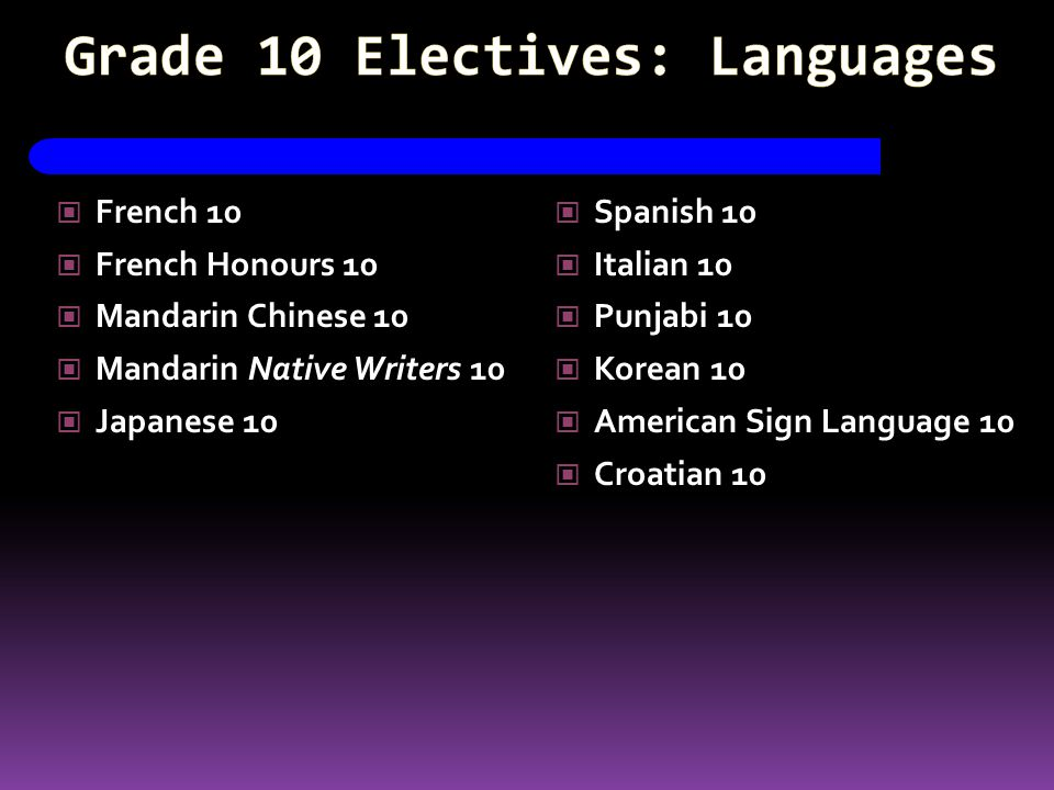 French 10 French Honours 10 Mandarin Chinese 10 Mandarin Native Writers 10 Japanese 10 Spanish 10 Italian 10 Punjabi 10 Korean 10 American Sign Language 10 Croatian 10