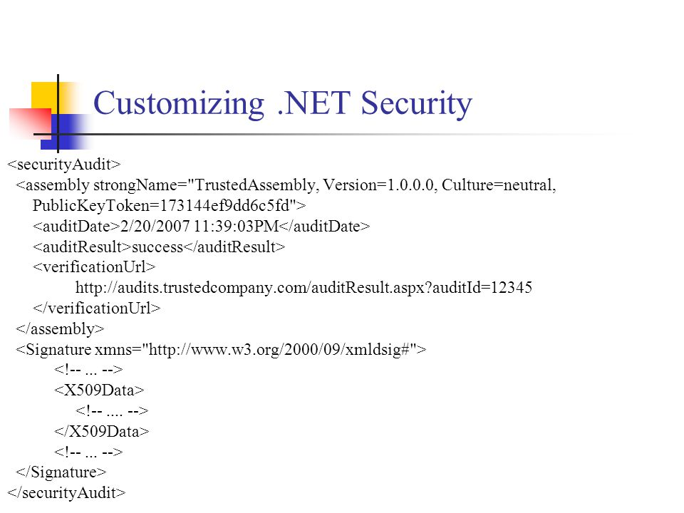 Customizing.NET Security <assembly strongName= TrustedAssembly, Version=1.0.0.0, Culture=neutral, PublicKeyToken=173144ef9dd6c5fd > 2/20/2007 11:39:03PM success http://audits.trustedcompany.com/auditResult.aspx?auditId=12345