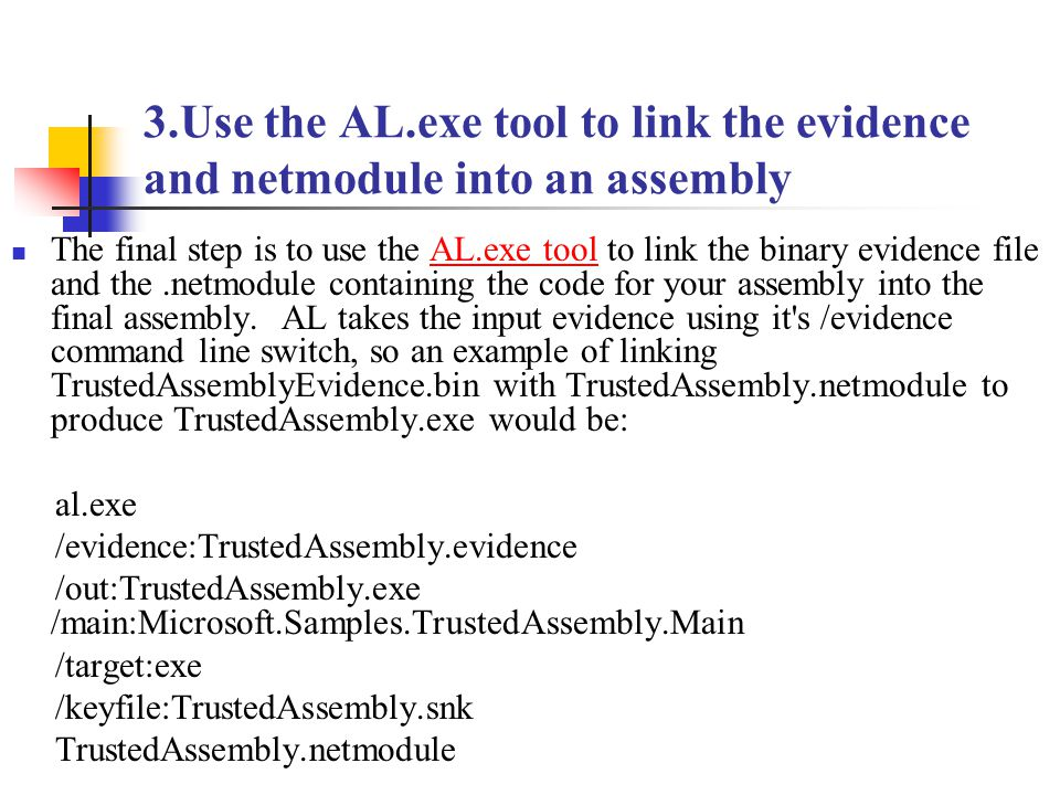 3.Use the AL.exe tool to link the evidence and netmodule into an assembly The final step is to use the AL.exe tool to link the binary evidence file and the.netmodule containing the code for your assembly into the final assembly.