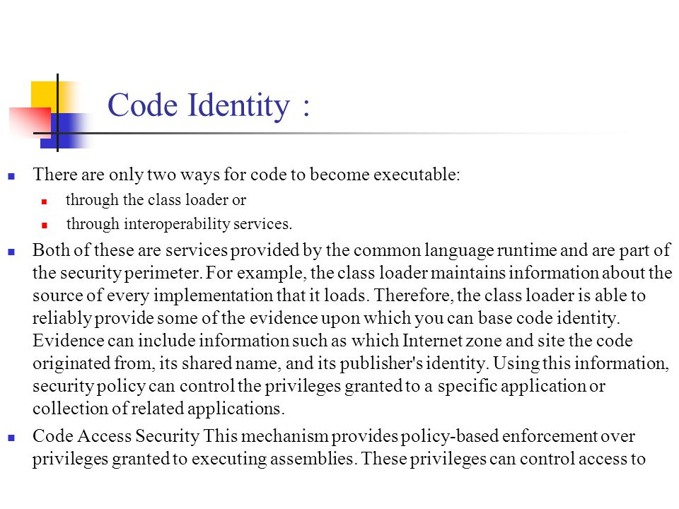 Code Identity : There are only two ways for code to become executable: through the class loader or through interoperability services.