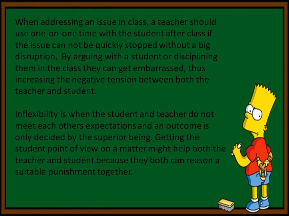 When addressing an issue in class, a teacher should use one-on-one time with the student after class if the issue can not be quickly stopped without a