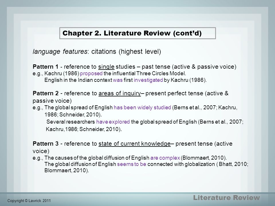 Literature Review Chapter 2. Literature Review (cont'd) language features: citations (highest level) Pattern 1 - reference to single studies – past te
