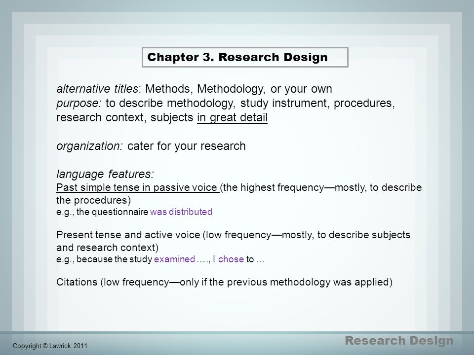 Research Design Chapter 3. Research Design alternative titles: Methods, Methodology, or your own purpose: to describe methodology, study instrument, p