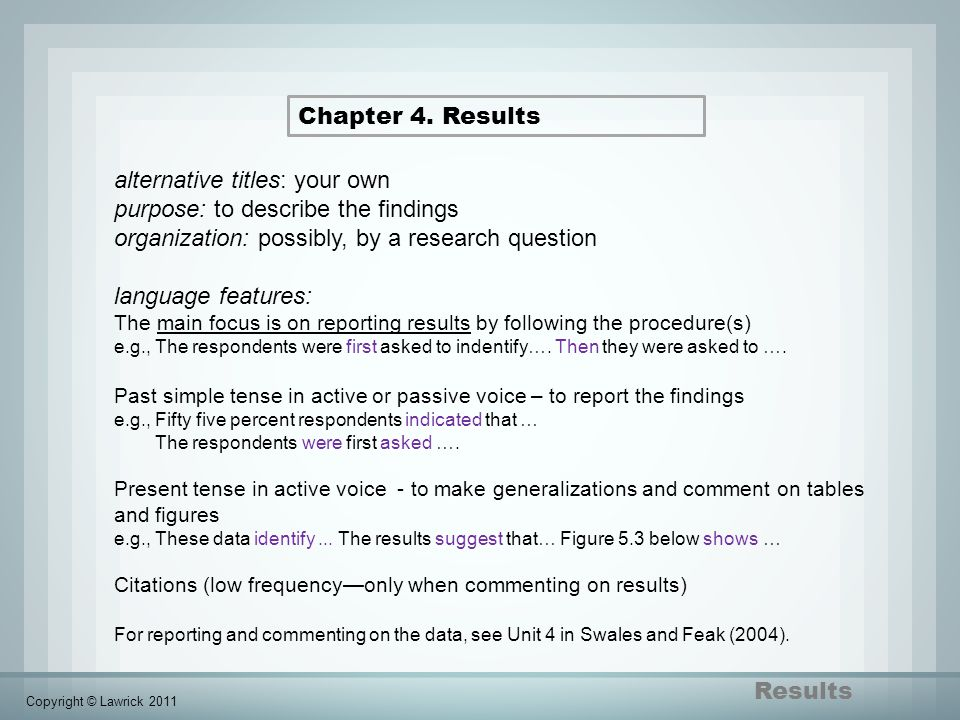 Results Chapter 4. Results alternative titles: your own purpose: to describe the findings organization: possibly, by a research question language feat