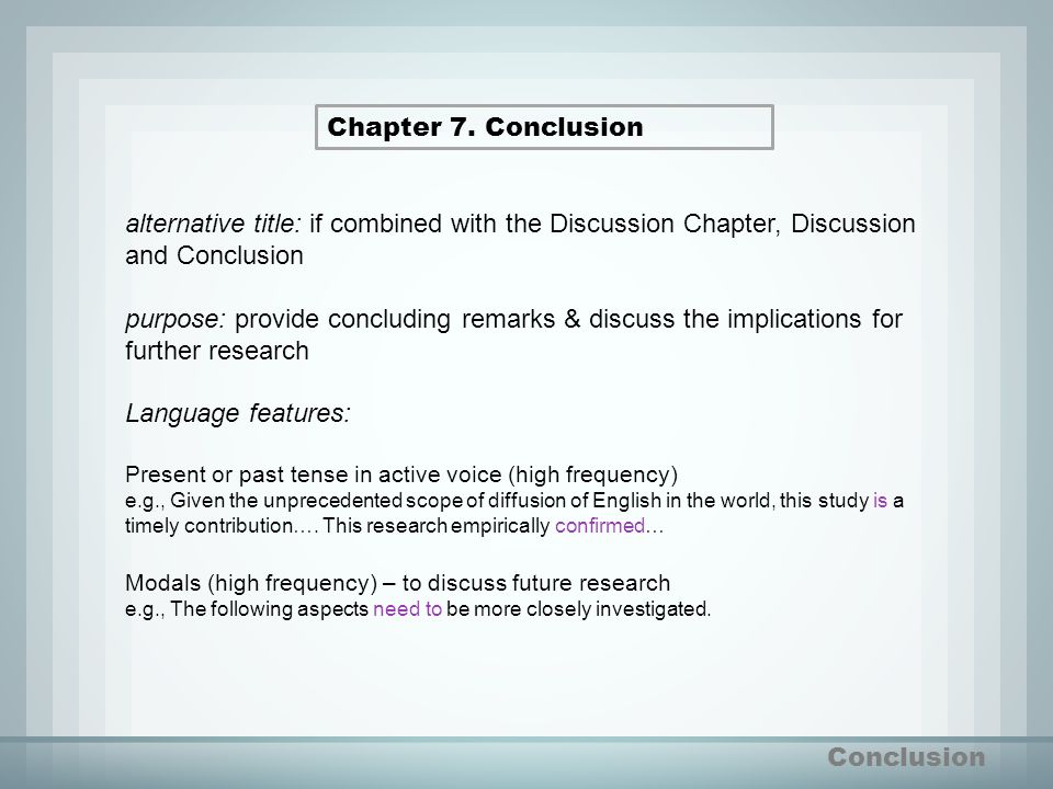 Conclusion Chapter 7. Conclusion alternative title: if combined with the Discussion Chapter, Discussion and Conclusion purpose: provide concluding rem