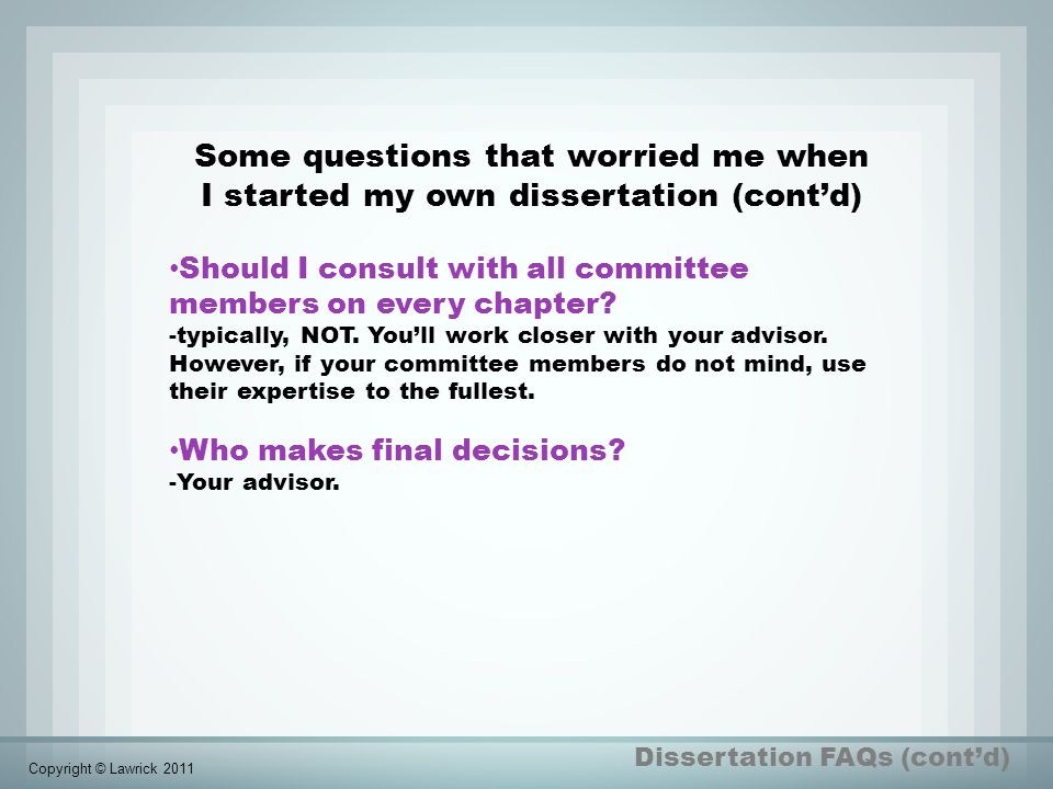 Should I consult with all committee members on every chapter? -typically, NOT. You'll work closer with your advisor. However, if your committee member
