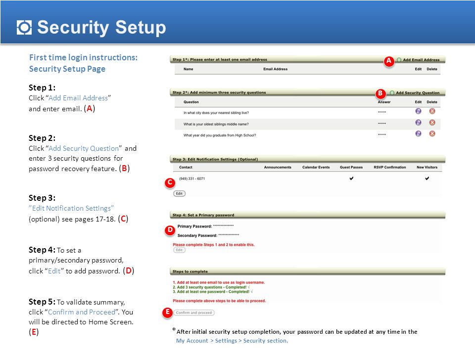 Settings Security Questions Step 1: Click the Add Security Question button to open the Security Questions window (A) Step 2: Select a question from the drop down menu (B) Step 3 : Type the answer in the Answer text field (C) Step 4 : Click Save (D) A B C D
