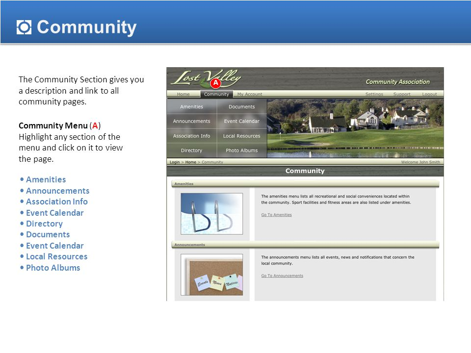 Amenity Reservations To Make a Reservation: Step 1: Click the Make Reservation link to open the reservation window (A) The Amenities Page shows a description of all community amenities and hours of operation.
