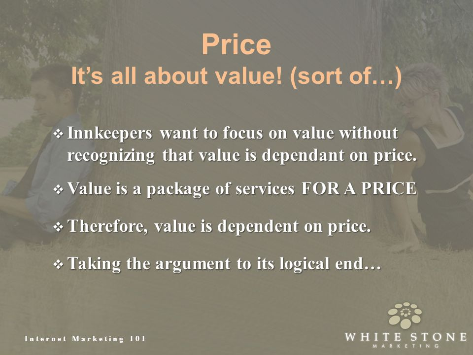 Internet Marketing 101 Price It's all about value! (sort of…)