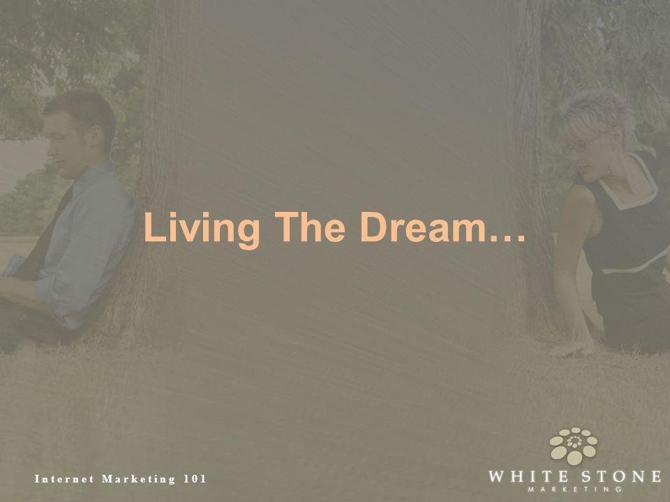 Internet Marketing 101 Living The Dream…