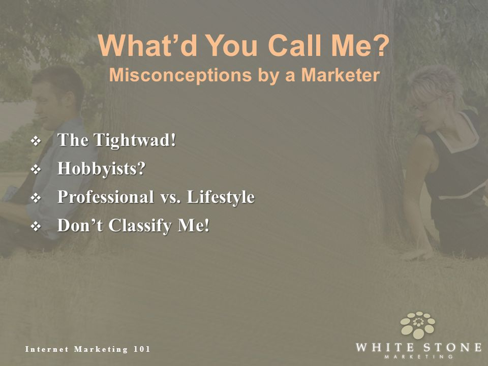 Internet Marketing 101 What'd You Call Me? Misconceptions by a Marketer