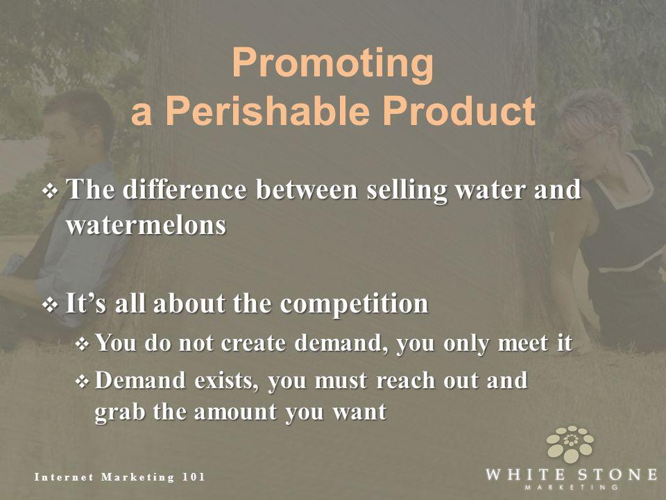 Internet Marketing 101 Promoting a Perishable Product