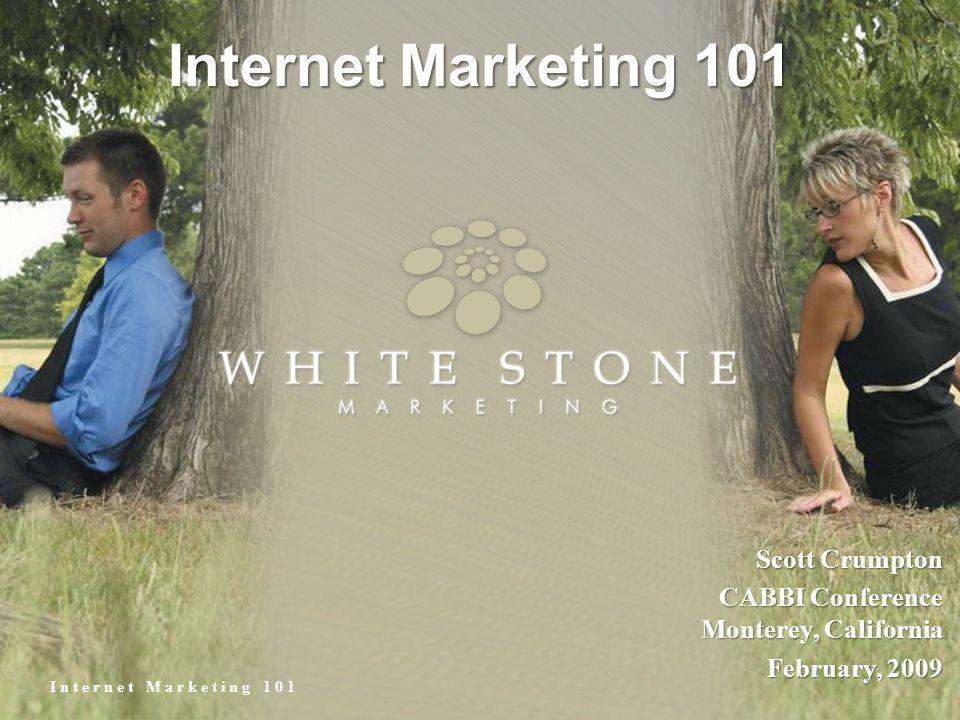 Internet Marketing 101 Scott Crumpton CABBI Conference Monterey, California February, 2009
