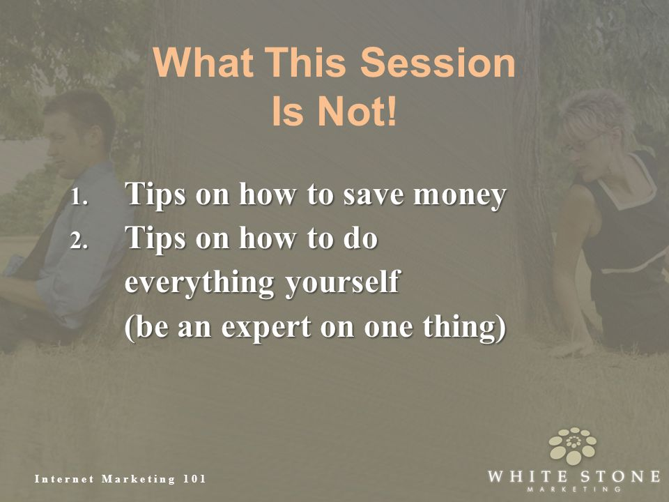Internet Marketing 101 What This Session Is Not!