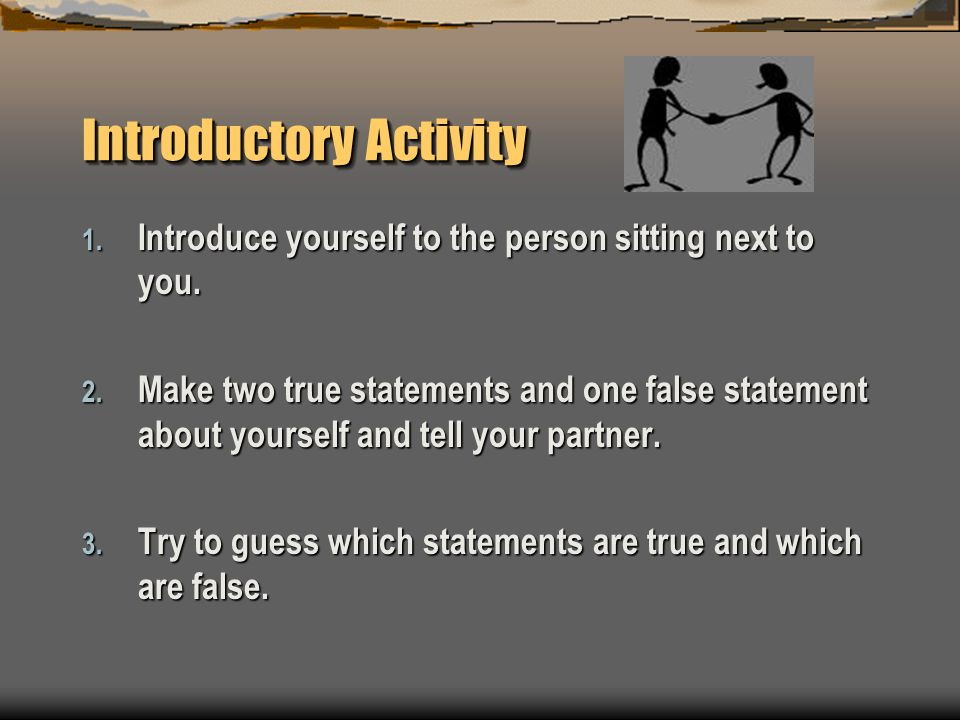 Introductory Activity 1. Introduce yourself to the person sitting next to you.