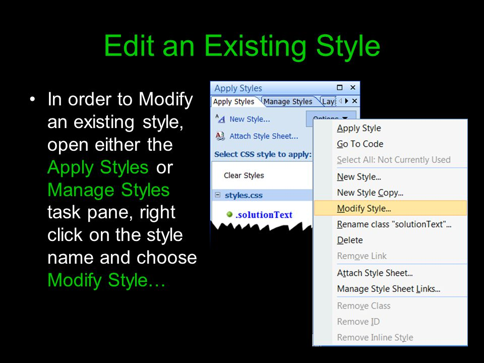 Edit an Existing Style In order to Modify an existing style, open either the Apply Styles or Manage Styles task pane, right click on the style name and choose Modify Style…