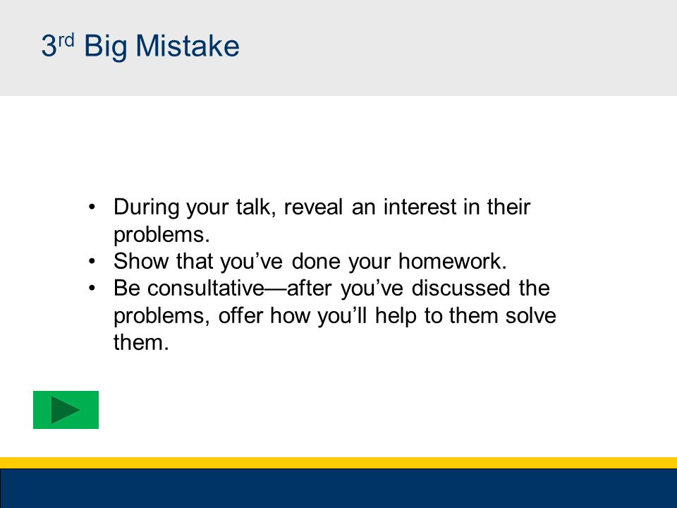 2 nd Big Mistake Talking too much The #1 mistake of most people = they talk too much.